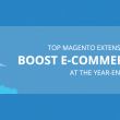 Top Magento extensions to boost E-commerce sales at the year-end