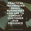 Practical Techniques Small Businesses can Use to Conduct Customer Due Diligence